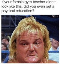 Dank, Gym, and Teacher: If your female gym teacher didn't  look like this, did you even get a  physical education?