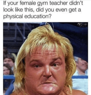 Dank, Gym, and Memes: If your female gym teacher didn't  look like this, did you even get a  physical education? This is disgustingly accurate. by big-john91 MORE MEMES