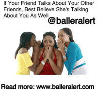 "Comfortable, Friends, and Memes: If Your Friend Talks About Your Other  Friends, Best Believe She's Talking  About You As We@balleralert  Read more: www.balleralert.com If Your Friend Talks About Your Other Friends, Best Believe She's Talking About You As Well- blogged by @niksofly ⠀⠀⠀⠀⠀⠀⠀⠀⠀⠀⠀⠀⠀⠀⠀⠀⠀⠀⠀⠀⠀⠀⠀⠀⠀⠀⠀⠀⠀⠀⠀⠀⠀ I'm going to keep dropping these jewels my mother gave me. Listen, ""If A dog will bring a bone, he'll carry one."" It sounds like gibberish, but it's the truth. ⠀⠀⠀⠀⠀⠀⠀⠀⠀⠀⠀⠀⠀⠀⠀⠀⠀⠀⠀⠀⠀⠀⠀⠀⠀⠀⠀⠀⠀⠀⠀⠀⠀ If you have a homegirl running around telling all of her other homegirl's business, best believe your business is out in these streets as well. ⠀⠀⠀⠀⠀⠀⠀⠀⠀⠀⠀⠀⠀⠀⠀⠀⠀⠀⠀⠀⠀⠀⠀⠀⠀⠀⠀⠀⠀⠀⠀⠀⠀ If she is always bringing gossip to you about what her coworkers said or how person XYZ said this about you, she's reporting back to them with what you say and during both instances she is adding her two cents. ⠀⠀⠀⠀⠀⠀⠀⠀⠀⠀⠀⠀⠀⠀⠀⠀⠀⠀⠀⠀⠀⠀⠀⠀⠀⠀⠀⠀⠀⠀⠀⠀⠀ The real concern isn't why these people are talking about you, but why are they comfortable enough to talk negatively about you in front of your friend."