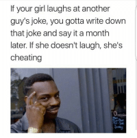 Lmaooo: If your girl laughs at another  guy's joke, you gotta write down  that joke and say it a month  later. If she doesn't laugh, she's  cheating Lmaooo