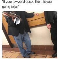 "Jail, Lawyer, and Memes: ""If your lawyer dressed like this you  going to jail"" Deadass though...😳😩💯 WSHH"