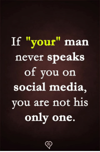 """Memes, Social Media, and Never: If """"your"""" man  never speaks  of you on  social media,  vou are not his  onlv one.  rn"""