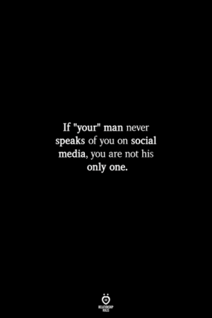 """your man: If """"your"""" man never  speaks of you on social  media, you are not his  only one.  RULES"""