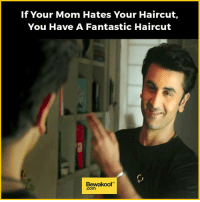 That's how you know! :p  Shop now: bit.ly/BewakoofCollection: If Your Mom Hates Your Haircut,  You Have A Fantastic Haircut  Bewakoof That's how you know! :p  Shop now: bit.ly/BewakoofCollection