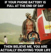 Memes, Believe Me You, and 🤖: IF YOUR PHONE BATTERY IS  FULL AT THE END OF DAY  UNA  KAD  Hu K  FIB  olBH  DIENSTA  uKKA  THEN BELIEVE ME, YOU ARE Yeah!