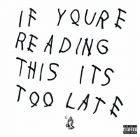 Drake, Today, and If Youre Reading This: If YOUR  READING  THIS ITS  Too LATA  ADVISORY 2 years ago today, @Drake released 'If You're Reading This It's Too Late' https://t.co/tI7A8ZO8p9
