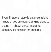 @djdomking @djdomking OoOooO I'M TELLIN'! Bitch ass.: if your Snapchat story is just one straight  minute of you driving and singing along to  a song I'm showing your insurance  company bc honestly I'm tired of it @djdomking @djdomking OoOooO I'M TELLIN'! Bitch ass.