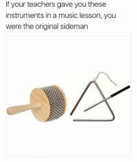 Memes, Music, and British: If your teachers gave you these  instruments in a music lesson, you  were the original sideman @ladbible is a must follow if you like memes😂
