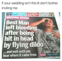 Dildo, Lit, and Best: If your wedding isn't this lit don't bother  inviting mee  ggles murdered necklace  WEDDING DRAMA  Best Man  left bleeding  after bein  hit in hea  by flying dildo  and wait until you  hear where it came fromNSIDE LLTORY Forreal though 😳😂 https://t.co/VRyR7HdjRy