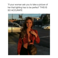 """Memes, A Picture, and 🤖: if your woman ask you to take a picture of  her that lighting has to be perfect"""" THIS IS  SO ACCURATE She fine • Follow @savagememesss for more posts daily"""
