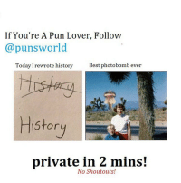 Memes, Photobomb, and Puns: If You're A Pun Lover, Follow  @punsworld  Today I rewrote history  Best photobomb ever  History  private in 2 mins!  No Shoutouts! @punsworld Is officially my new favorite account! They post the best puns and never post shoutouts!🌾 . 🌱@Punsworld🌾 🌱@Punsworld🌾 🌱@Punsworld🌾 🌱@Punsworld🌾 ....