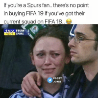 Fifa, Memes, and Squad: If you're a Spurs fan.. there's no point  in buying FIFA 19 if you've got their  current squad on FIFA 18  itv B'BURN 2  92:39  SPURS  FOOTY  JOKES
