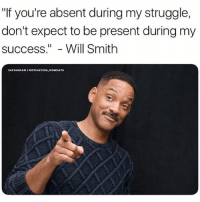 """Follow @motivation_mondays for the best quotes 💪: """"If you're absent during my struggle,  don't expect to be present during my  success.""""- Will Smith  INSTAGRAM I MOTIVATION MONDAYS Follow @motivation_mondays for the best quotes 💪"""