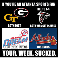 YOUR WEEK SUCKED!  LIKE US: NFL Memes!: IF YOU'RE AN ATLANTASPORTSFAN  FELL TO 1-4  BOTH LOST  BOTH WRS GETINJURED  ATLANTA  LOST NLDS  LOST WNBA FINALS  YOUR. WEEk. SUCKED YOUR WEEK SUCKED!  LIKE US: NFL Memes!