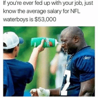 Life, Memes, and Nfl: If you're ever fed up with your job, just  know the average salary for NFL  waterboys is $53,000 Water boy life😂 Turn on post notifications🆕