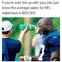Memes, Nfl, and 🤖: If you're ever fed up with your job, just  know the average salary for NFL  waterboys is $53,000 Buenoooooo teamdominican