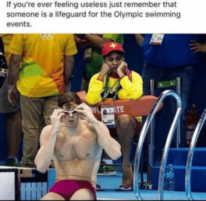 Omg, Tumblr, and Blog: If you're ever feeling useless just remember that  someone is a lifeguard for the Olympic swimming  events omg-humor:  Still feel useless ?