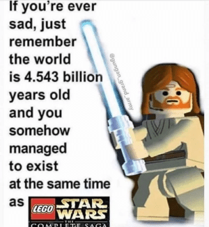Best Star Wars game ever, my mind can not be changed.: If you're ever  sad, just  remember  the world  is 4.543 billion  years old  and you  somehow  managed  to exist  at the same time  as  STAR  LEGO WARS  THE Best Star Wars game ever, my mind can not be changed.