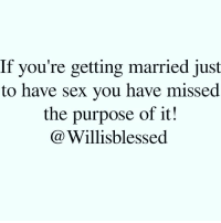 If you're getting married just  to have sex you have missed  the purpose of it!  Willis blessed Marriage is about so much more than having sex... If this is your only reason to be married, I don't think you're ready! repost