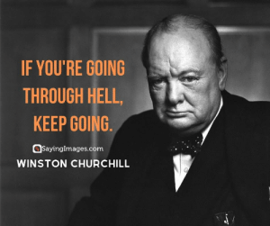 30 Hardships Quotes: Why It's Okay to Not Have It Easy #hardshipsquotes #quotes #sayingimages: IF YOU'RE GOING  THROUGH HELL,  KEEP GOING  SayingImages.com  WINSTON CHURCHILL 30 Hardships Quotes: Why It's Okay to Not Have It Easy #hardshipsquotes #quotes #sayingimages