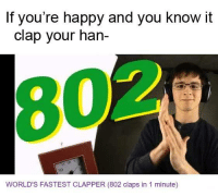 "<p>Stay happy friends! via /r/wholesomememes <a href=""http://ift.tt/2oS1jVB"">http://ift.tt/2oS1jVB</a></p>: If you're happy and you know it  clap your han-  10  WORLD'S FASTEST CLAPPER (802 claps in 1 minute) <p>Stay happy friends! via /r/wholesomememes <a href=""http://ift.tt/2oS1jVB"">http://ift.tt/2oS1jVB</a></p>"