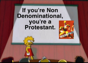 Catholic, Dank Christian, and Protestant: If you're Non  Denominational  you're a  Protestant. When you post a poll on whether or not someone is Catholic or Protestant and the comment section explodes