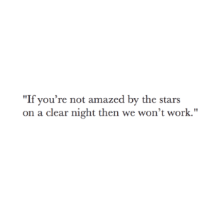 "Work, Stars, and Clear: ""If you're not amazed by the stars  on a clear night then we won't work."""