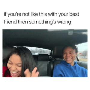 tag your best friend :) via: @quenblackwell: if you're not like this with your best  friend then something's wrong tag your best friend :) via: @quenblackwell