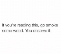 💚: If you're reading this, go smoke  some weed. You deserve it. 💚