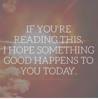 IF YOU'RE  READING THIS  HOPE SOMETHING  GOOD HAPPENS TO  YOU TODAY. Sending out ❤ and 💡 Happiness Likemindedpeople Love Awesome YOLO Positivepeople Queens Kings Foreverlivingproducts Aloevera instafit Greatminds Inspiring Uplifting Happy Blessed Hardworking Awake Smile 😃