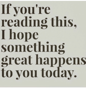If Youre Reading This: If you're  reading this,  I hope  something  great happens  to you today.
