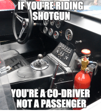 Cars, Car, and Passenger: IF YOURE RIDING  SHOTGUN  YOU REACO-DRIVER  NOTA PASSENGER Better be ready... Car Throttle