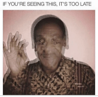 Bill Cosby: IF YOU'RE SEEING THIS, IT'S TOO LATE
