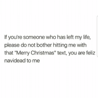 """Christmas, Latinos, and Life: If you're someone who has left my life,  please do not bother hitting me with  that """"Merry Christmas"""" text, you are feliz  navidead to me Lmaoo 😂😂😂😂😂😂 🔥 Follow Us 👉 @latinoswithattitude 🔥 latinosbelike latinasbelike latinoproblems mexicansbelike mexican mexicanproblems hispanicsbelike hispanic hispanicproblems latina latinas latino latinos hispanicsbelike"""