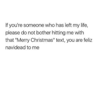 """tag your friends: If you're someone who has left my life,  please do not bother hitting me with  that """"Merry Christmas"""" text, you are feliz  navidead to me tag your friends"""