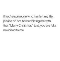 "Dank Memes, Texts, and Feliz: If you're someone who has left my life  please do not bother hitting me with  that ""Merry Christmas"" text, you are feliz  navidead to me POST OF THE YEAR @uprimetime"