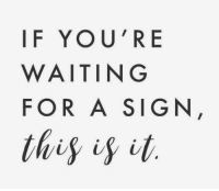 Waiting..., Sign, and For: IF YOU'RE  WAITING  FOR A SIGN