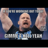 Hell yeah!: IF YOU'RE WORKING OUT TODAY  GIMME A HELL YEAH Hell yeah!