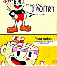Wholesome: If you're  Your opinion  Is respected and tolerable  y all means
