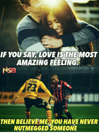 Memes, Messi, and Barca: IF YOUSAK LOVE IS THE  MOST  AMAZING FEELING.  NSE  MESSI IS MY IDOLTH  THEN BELIEVE ME YOU HAVE NEVER  NUTMEGGED SOMEONE Tag a friend you nutmegged before...😀 Credits:- Messi is my Idol, Barça is my Idolatry