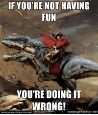 """College, Facebook, and Hello: IF YOUTRE NOT HAVING  FUN  YOU'RE DOING IT  WRONG!  memegenerator.net  FACEBOOK COM/IFLROLEPLAYING Hello Everyone!  They call me Summerscythe, and they told me I am a new admin here at IFLRP. Think of me as one of your resident philosophers, alchemists, psychologists and mad scientists. I have been Roleplaying for almost 15 years now, and have a history of both casual and professional GMing (I worked in my FLGS all throughout my college years). You will see my posts tend to focus on the human side of things. Why are players the way they are? Why people make the choices they do while playing? etc.   I believe first and foremost in immersive, memorable gameplay. Because of this, My GM style tends to be either small character driven stories, or huge, over-the-top, """"dial to eleven"""" pulp fantasy (Eberron is my favorite campaign setting) Above all else, it is important that my players have fun.   My Gaming Creed is this:  If you aren't having fun, you're doing it wrong!   What's yours?  -Summerscythe"""