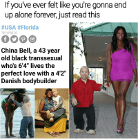 """Memes, 🤖, and Usa: If you've ever felt like you're gonna end  up alone forever, just read this  #USA #Florida  lei ying lo  China Bell, a 43 year  old black transsexual  whos 6'4"""" lives the  perfect love with a 42""""  Danish bodybuilder Wow I feel so much better 😥 