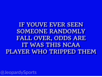 "Jeopardy, Sports, and Grayson Allen: IF YOUVE EVER SEEN  SOMEONE RANDOMLY  FALL OVER, ODDS ARE  IT WAS THIS NCAA  PLAYER WHO T RIPPED THEM  Jeopardy Sports ""Who is: Grayson Allen?"" JeopardySports"