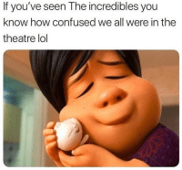 Confused, Lol, and Memes: If you've seen The incredibles you  know how confused we all were in the  theatre lol 🤔