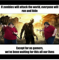 Ironic posting is the best posting ★ @chronic.memesv3 dankmemes cringe meme memes nicememe lmao lol kek lmfao immortalmemes filthyfrank 4chan ayylmao weeaboo anime vaporwave wtf fnaf jetfuelcantmeltsteelbeams johncena papafranku edgy mlg BEP furry triggered girl: If Zombies will attack the World, everyone Will  run and hide  Except for us gamers,  We've been waiting for this all our lives Ironic posting is the best posting ★ @chronic.memesv3 dankmemes cringe meme memes nicememe lmao lol kek lmfao immortalmemes filthyfrank 4chan ayylmao weeaboo anime vaporwave wtf fnaf jetfuelcantmeltsteelbeams johncena papafranku edgy mlg BEP furry triggered girl