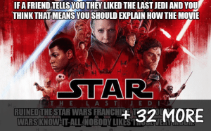 Jedi, Memes, and Movie: IFA FRIEND TELISYOU THEY LIKED THE LAST JEDI AND YOU  THINK THAT MEANS YOU SHOULD EXPLAIN HOW THE MOVIE  E LASTJEDI  RUINEDTHESTAR WARS FRANCHISE TI  WARS  KNOWAIT-ALL NOBODY LIKES T 33 Memes for People Who Can't Stand Know-It-Alls