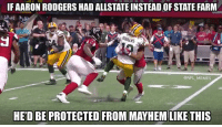 Allstate: IFAARON RODGERS HAD ALLSTATE INSTEAD OF STATE FARM  @NFL MEMES  HE'D BE PROTECTED FROM MAYHEM LIKE THIS
