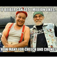 Memes, 🤖, and How: IFBEIBERCANGET 1 MILLION LIKES  HOW MANY FORECHEECH AND CHONG