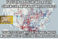 Memes, Common, and Death: IFBUILDINGAPIPELINE WASA DEATH  SENTENCETOANTNEARBY WATER SOURCES  COMMON SENSE  90 BLUNT YOU  DONT TREAD ON ME  THE UNITED STATES WOULD  UNLIVABLE AND THE  MIDWESTWOULD LOOKLIKE ANOIL PAN FOR YOUR CAR And you're worried about ONE pipeline that has been proven to not even go through any private property? Come again? (DS)