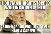 Epic 😀😀😀😀😀 Agree ??: IFCHETAN BHAGATSTOPPED  WRITING NOVELS THEN  ARJUN KAPOOR ONT EVEN  HAVE A CAREER..!! Epic 😀😀😀😀😀 Agree ??